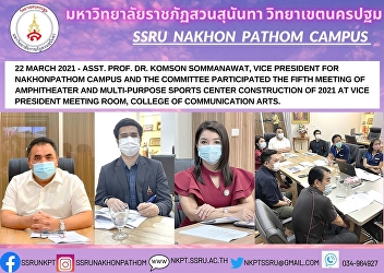 22 March 2021 - Asst. Prof. Dr. Komson Sommanawat, Vice President for Nakhonpathom Campus and the committee participated the fifth meeting of amphitheater and Multi-purpose Sports Center construction of 2021 at Vice President Meeting Room, College of Comm
