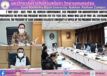 7 May 2021 - Asst. Prof. Dr. Komson Sommanawat, Vice President for Nakhonpathom Campus participated the fifth Vice President Meeting for the year 2021, which was led by Prof. Dr. Chutikarn Sriviboon, the President of Suan Sunandha Rajabhat University at O
